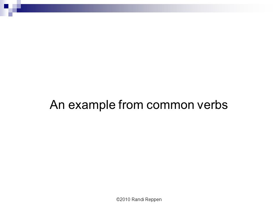 An example from common verbs ©2010 Randi Reppen