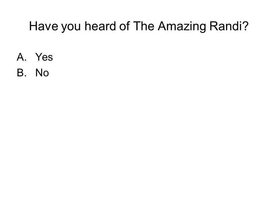 Have you heard of The Amazing Randi? A.Yes B.No