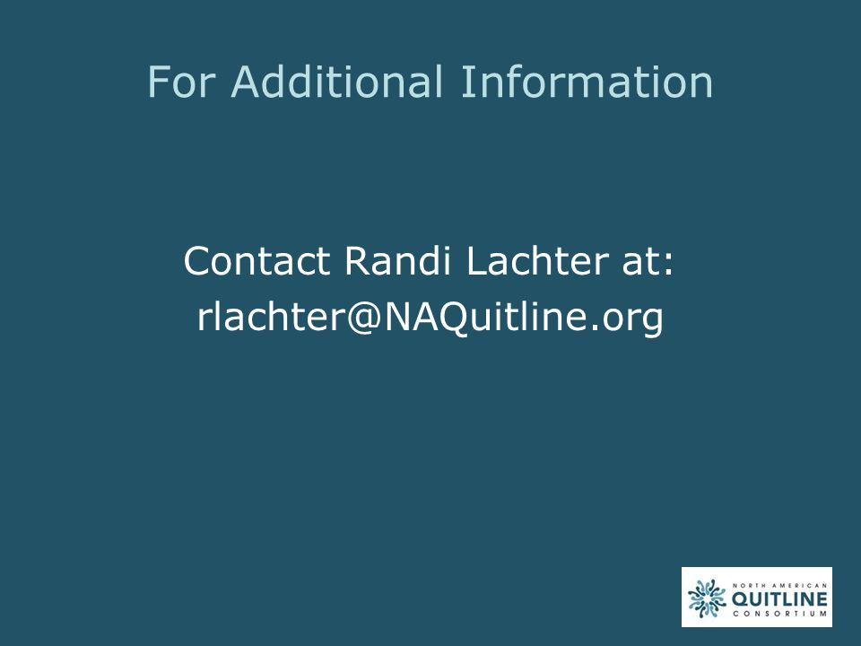 For Additional Information Contact Randi Lachter at: rlachter@NAQuitline.org