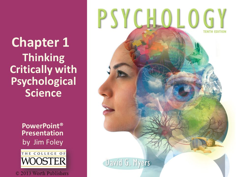 PowerPoint® Presentation by Jim Foley © 2013 Worth Publishers Chapter 1 Thinking Critically with Psychological Science