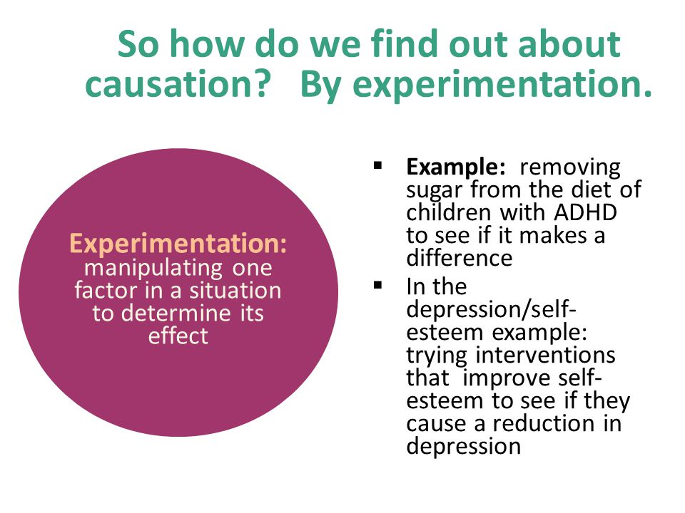 So how do we find out about causation. By experimentation.