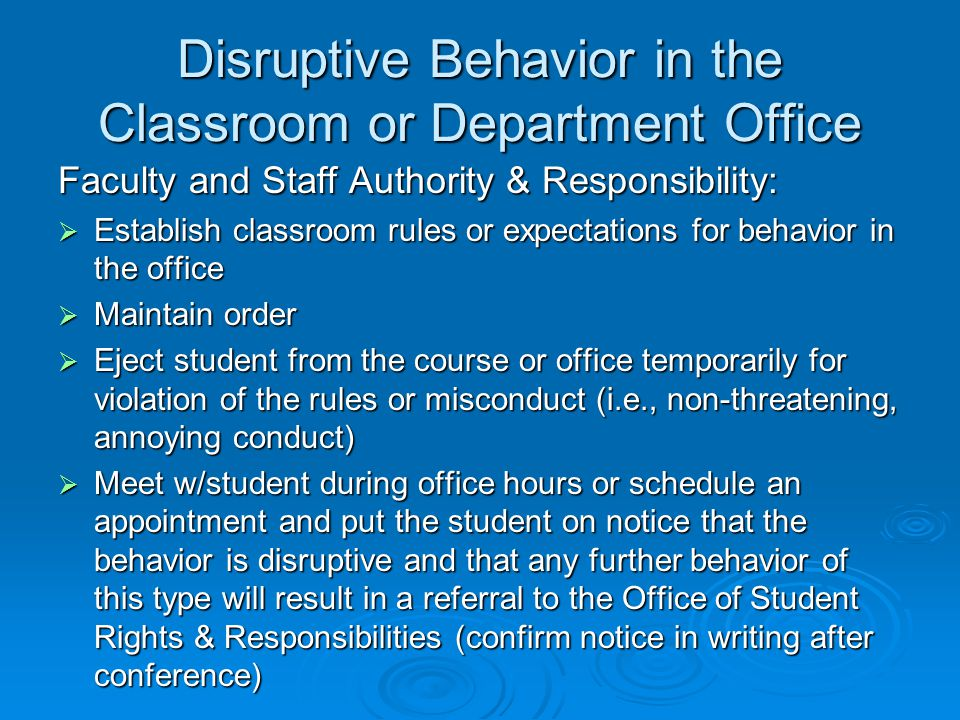 Disruptive Behavior in the Classroom or Department Office Faculty and Staff Authority & Responsibility:  Establish classroom rules or expectations fo