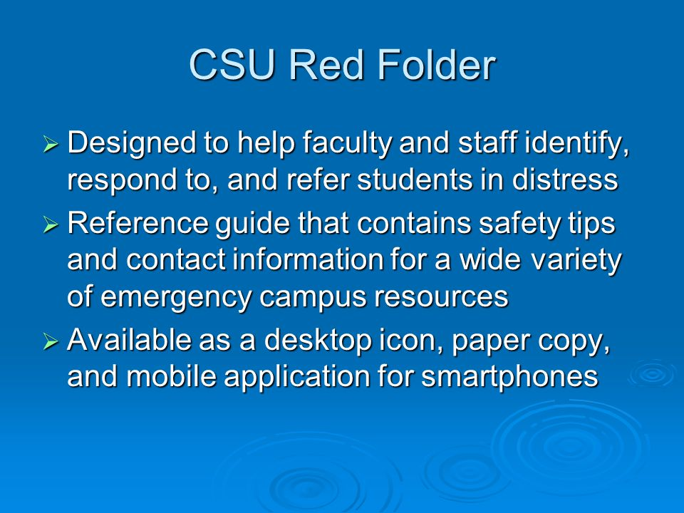 CSU Red Folder  Designed to help faculty and staff identify, respond to, and refer students in distress  Reference guide that contains safety tips a