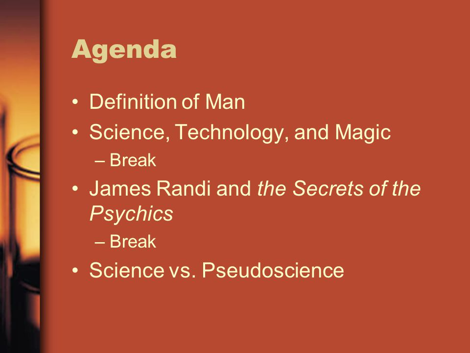 Agenda Definition of Man Science, Technology, and Magic –Break James Randi and the Secrets of the Psychics –Break Science vs.