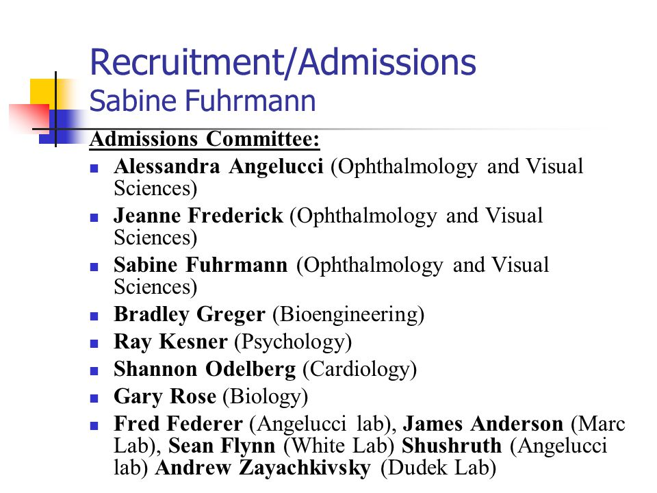 Recruitment/Admissions Sabine Fuhrmann Admissions Committee: Alessandra Angelucci (Ophthalmology and Visual Sciences) Jeanne Frederick (Ophthalmology