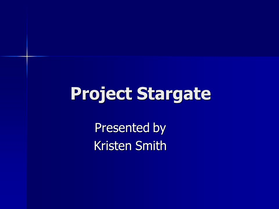 Project Stargate Presented by Kristen Smith
