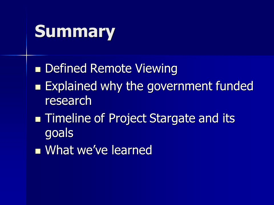 Summary Defined Remote Viewing Defined Remote Viewing Explained why the government funded research Explained why the government funded research Timeli