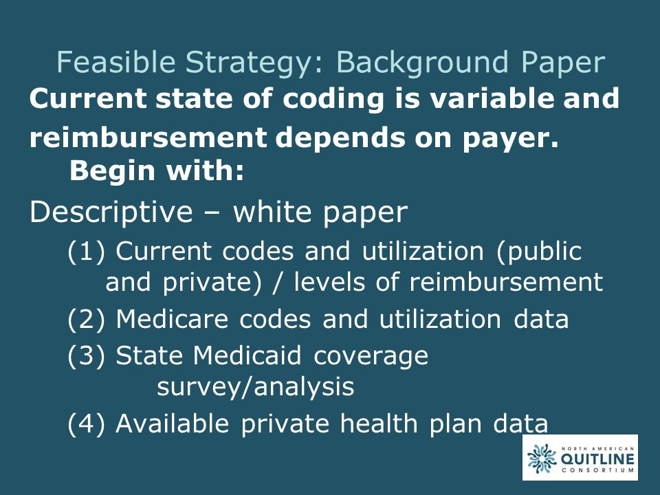 Feasible Strategy: Background Paper Current state of coding is variable and reimbursement depends on payer.