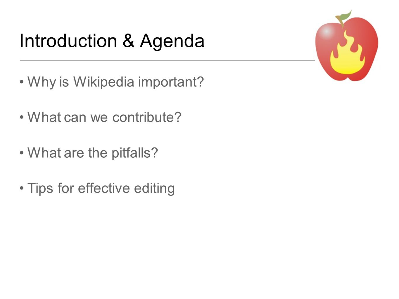 Introduction & Agenda Why is Wikipedia important.What can we contribute.