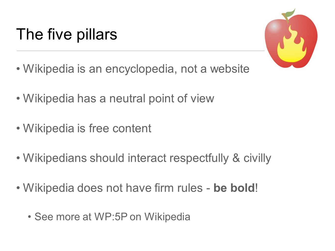 The five pillars Wikipedia is an encyclopedia, not a website Wikipedia has a neutral point of view Wikipedia is free content Wikipedians should intera