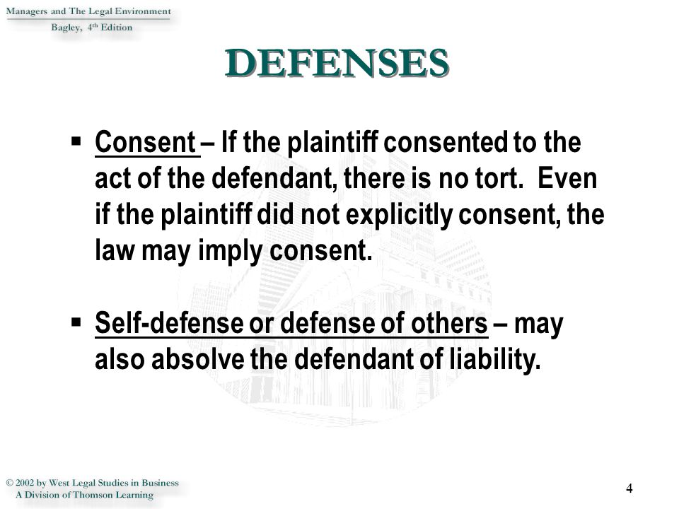DEFENSES 4  Consent – If the plaintiff consented to the act of the defendant, there is no tort.