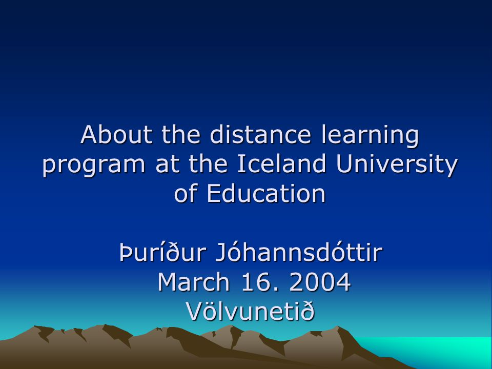 About the distance learning program at the Iceland University of Education Þuríður Jóhannsdóttir March 16.