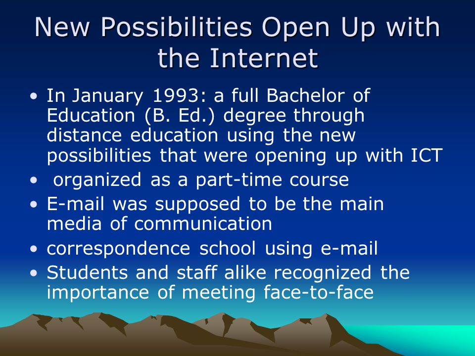 New Possibilities Open Up with the Internet In January 1993: a full Bachelor of Education (B.
