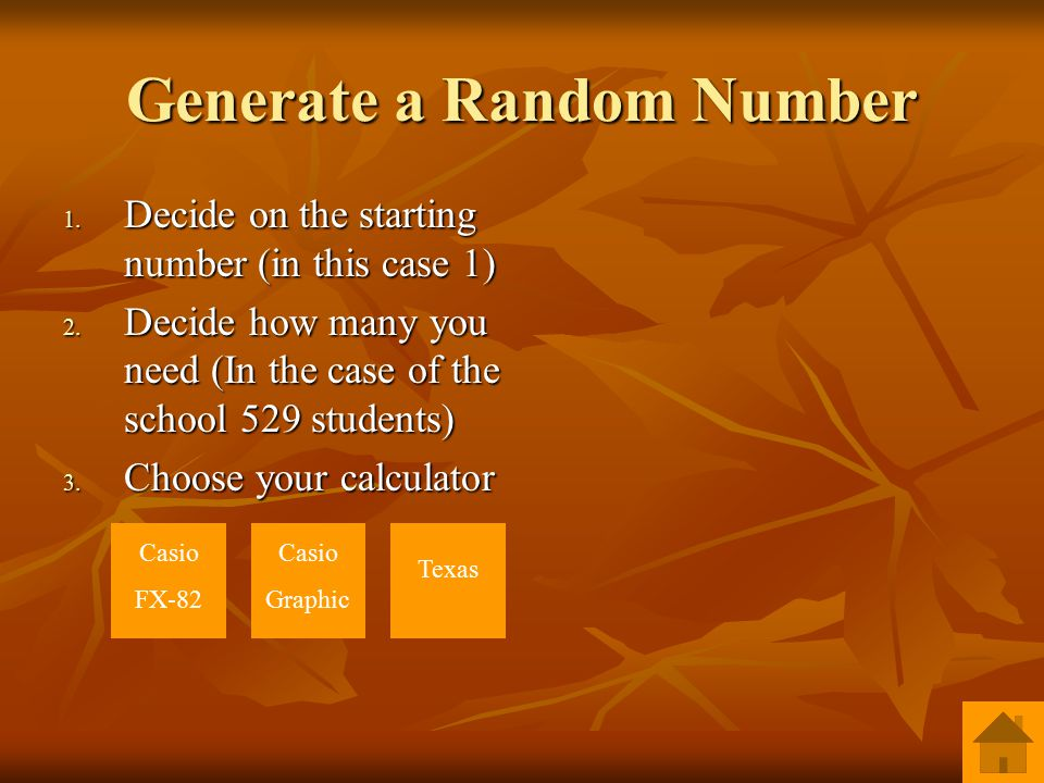 Generate a Random Number 1. Decide on the starting number (in this case 1) 2.