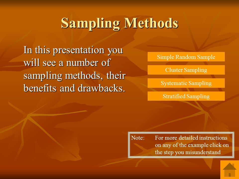 Sampling Methods In this presentation you will see a number of sampling methods, their benefits and drawbacks.