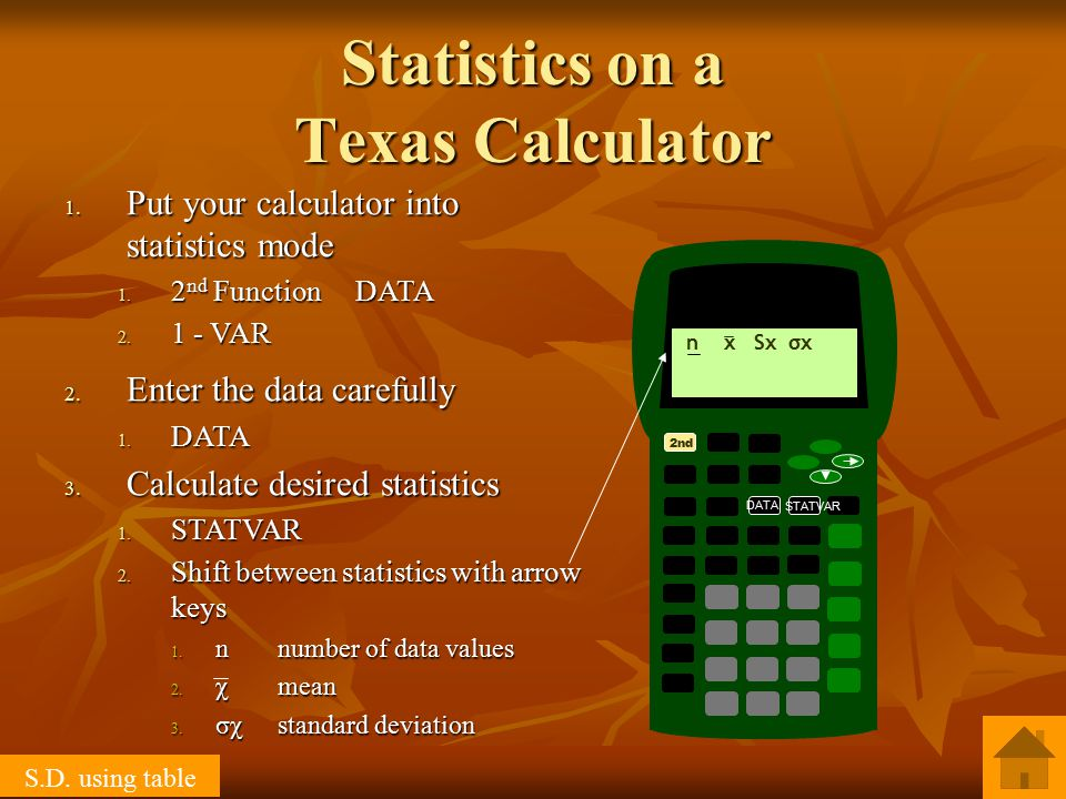 Statistics on a Texas Calculator 1. Put your calculator into statistics mode 1.