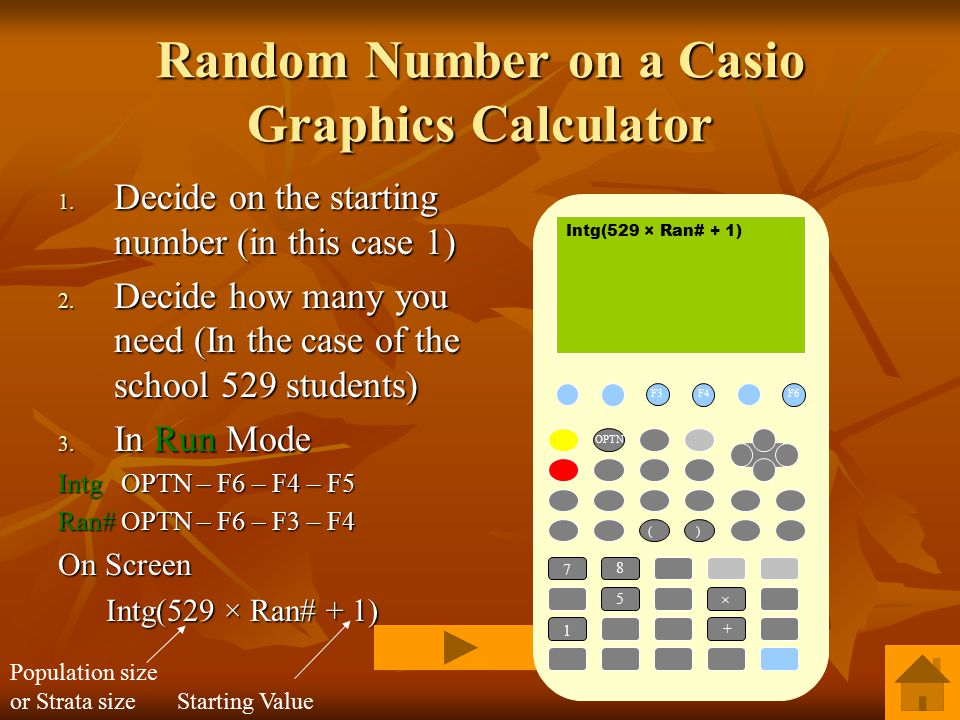 Random Number on a Casio Graphics Calculator 1. Decide on the starting number (in this case 1) 2.