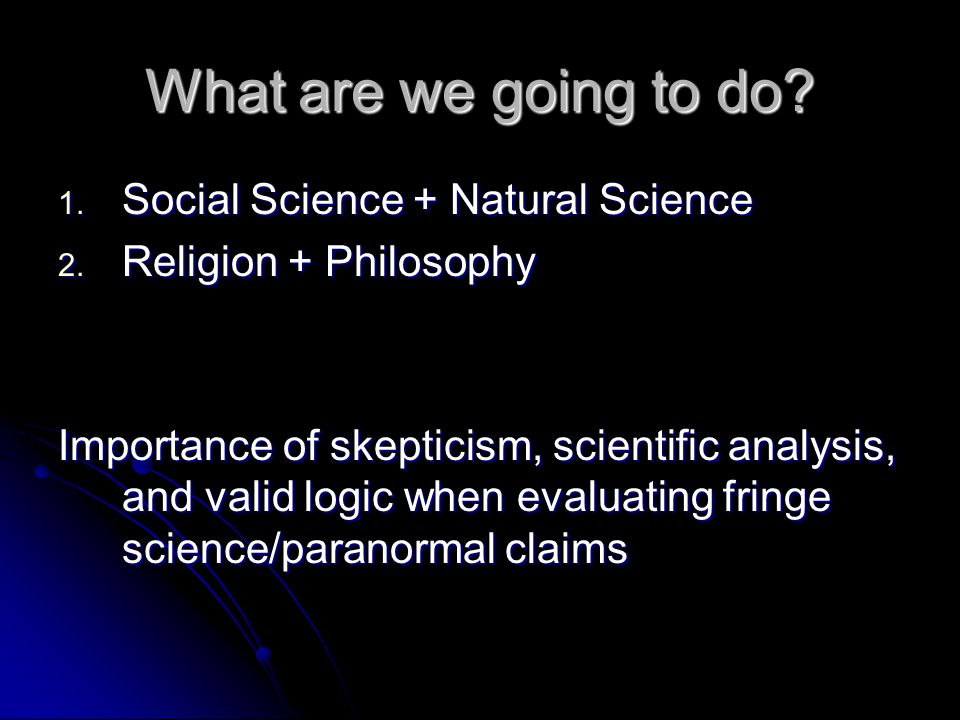 What are we going to do. 1. Social Science + Natural Science 2.