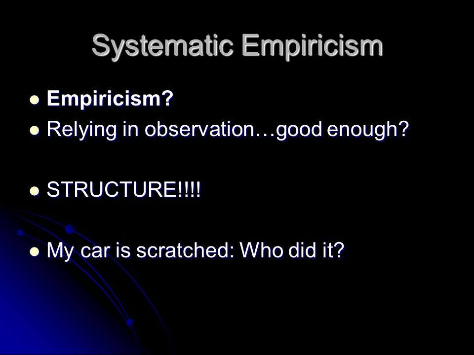 Systematic Empiricism Empiricism. Empiricism. Relying in observation…good enough.
