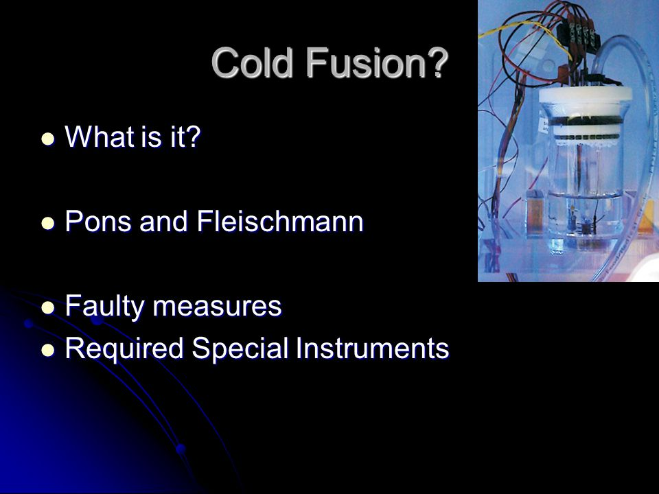 Cold Fusion. What is it. What is it.