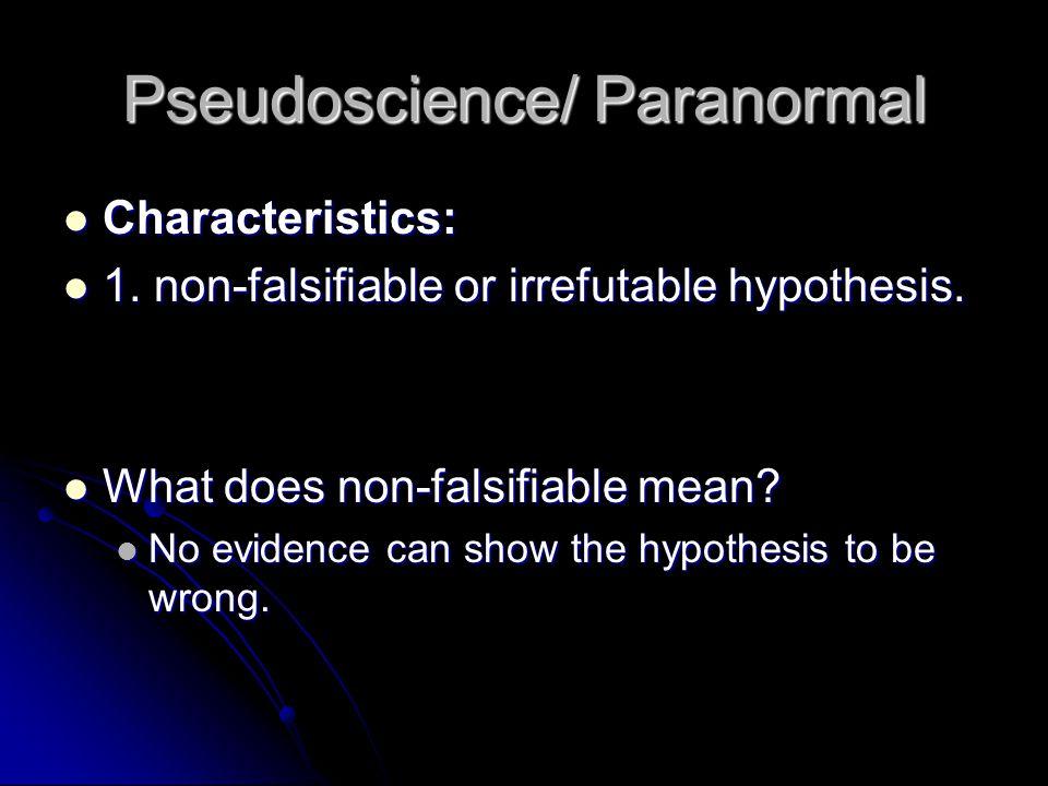 Pseudoscience/ Paranormal Characteristics: Characteristics: 1.