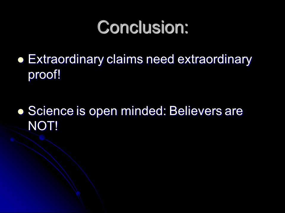 Conclusion: Extraordinary claims need extraordinary proof.