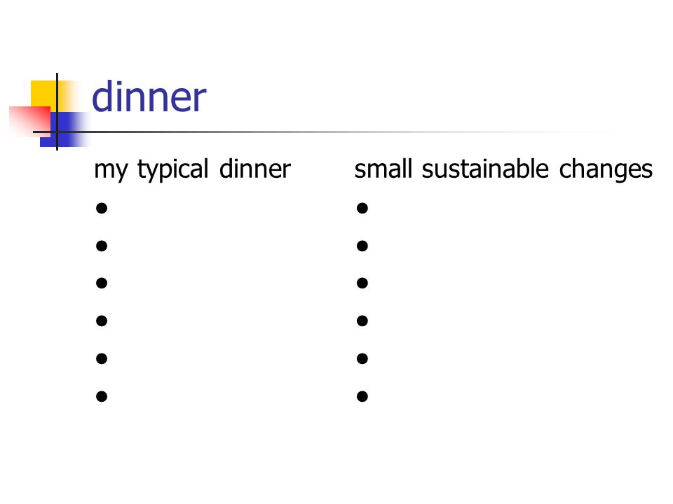 dinner my typical dinner ● small sustainable changes ●