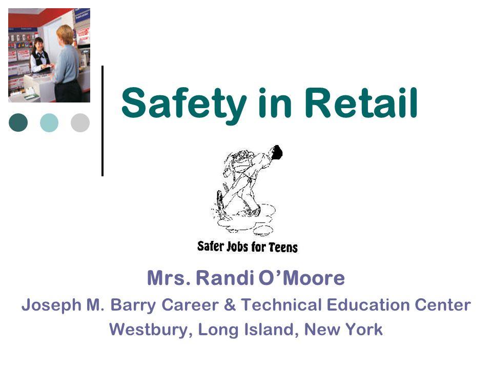 Safety in Retail Mrs. Randi O'Moore Joseph M.