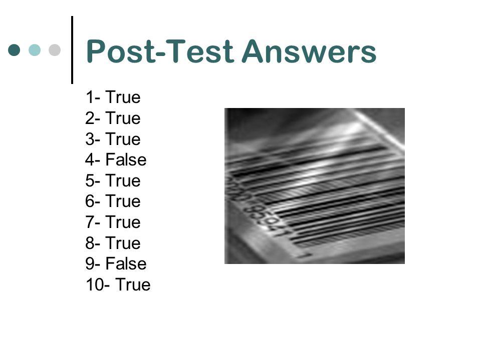 Post-Test Answers 1- True 2- True 3- True 4- False 5- True 6- True 7- True 8- True 9- False 10- True