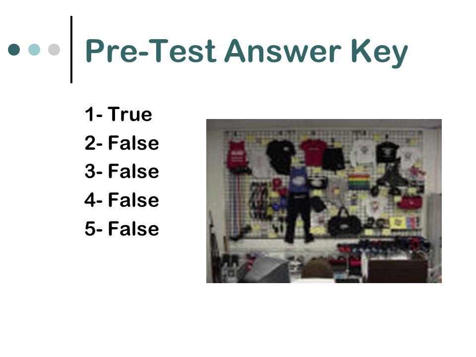 Pre-Test Answer Key 1- True 2- False 3- False 4- False 5- False