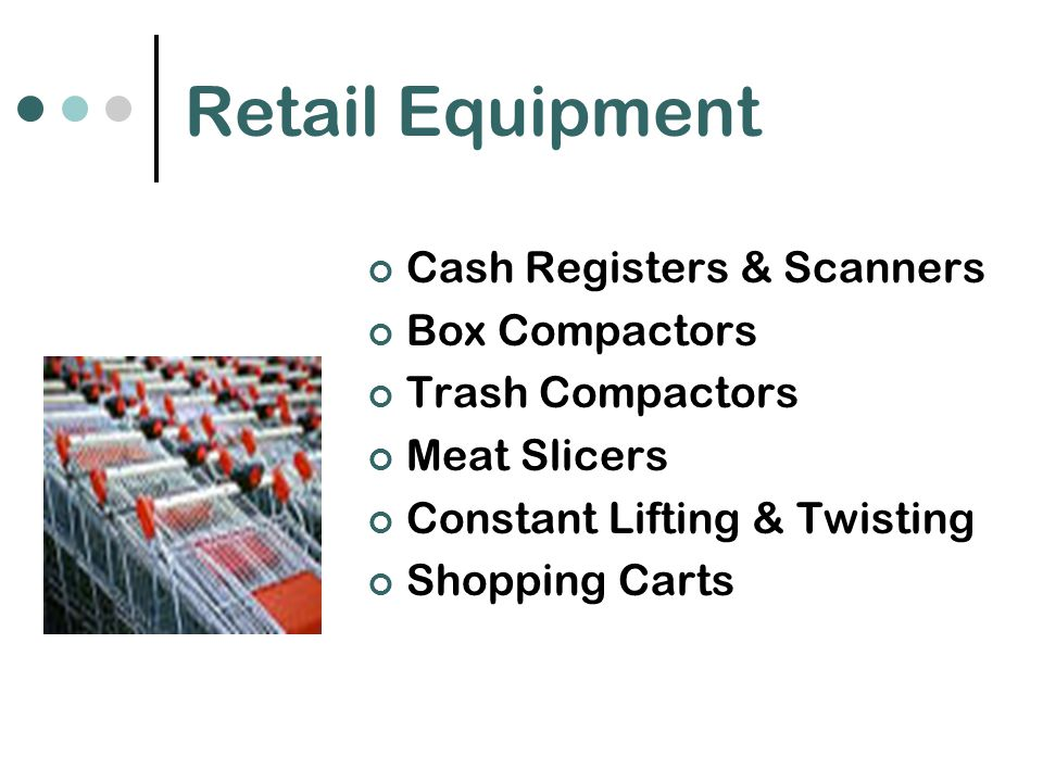Retail Equipment Cash Registers & Scanners Box Compactors Trash Compactors Meat Slicers Constant Lifting & Twisting Shopping Carts