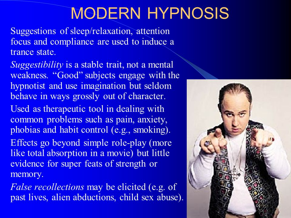 MODERN HYPNOSIS Suggestions of sleep/relaxation, attention focus and compliance are used to induce a trance state.