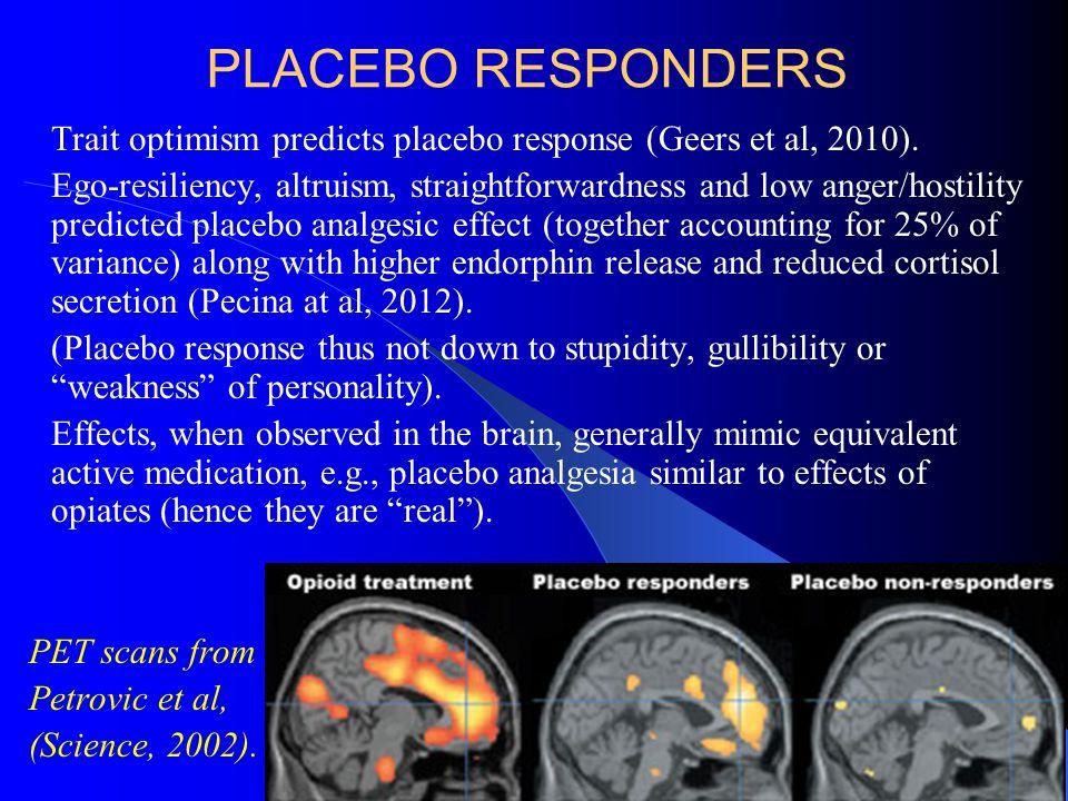 PLACEBO RESPONDERS Trait optimism predicts placebo response (Geers et al, 2010).