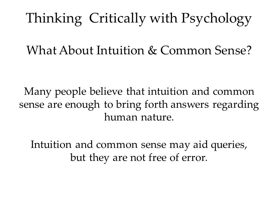 Thinking Critically with Psychology What About Intuition & Common Sense.