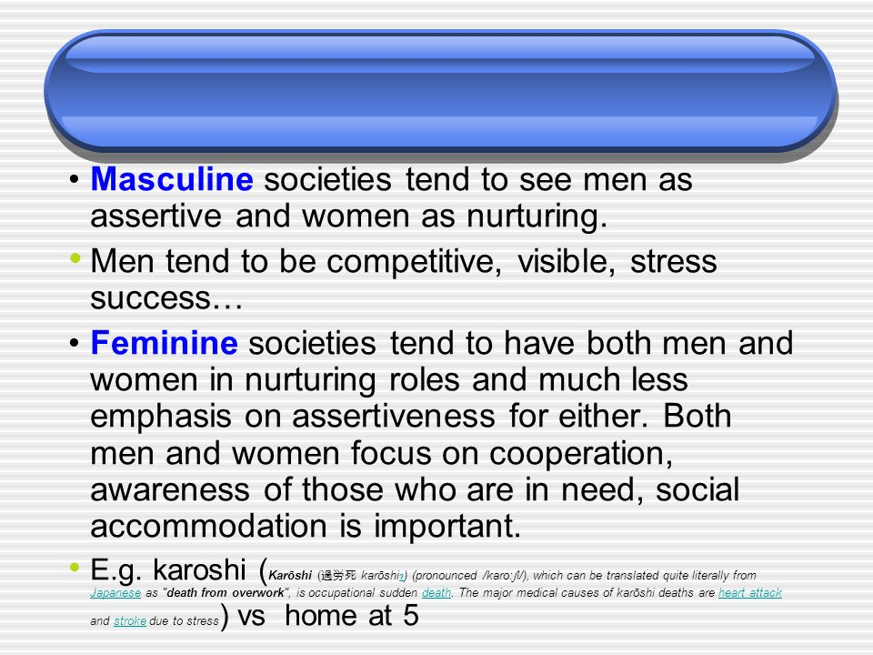 Masculine societies tend to see men as assertive and women as nurturing.