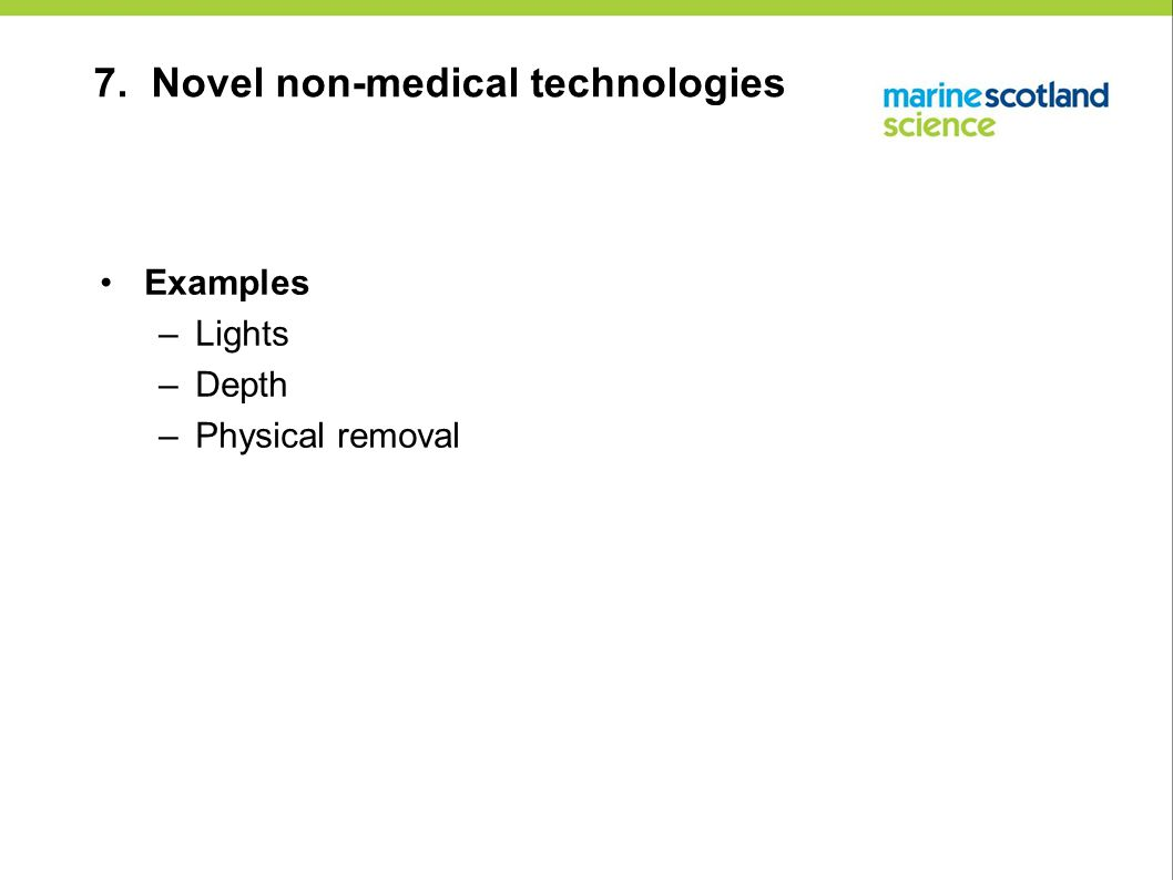 7. Novel non-medical technologies Examples –Lights –Depth –Physical removal