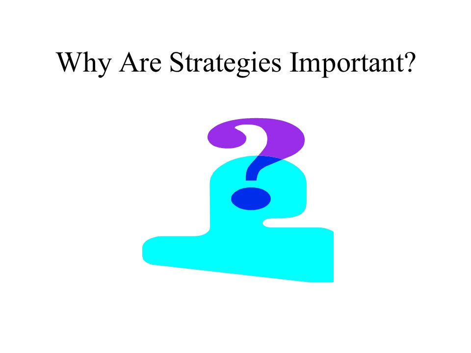 Why Are Strategies Important