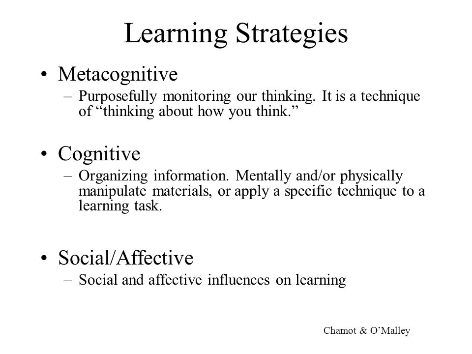 Learning Strategies Metacognitive –Purposefully monitoring our thinking.