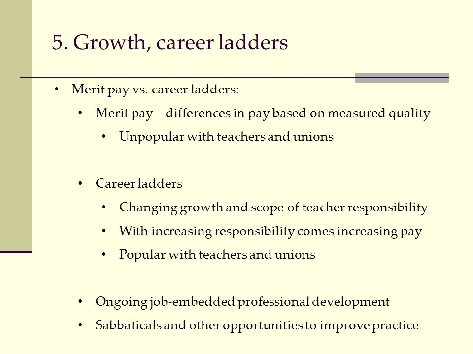 5. Growth, career ladders Merit pay vs.