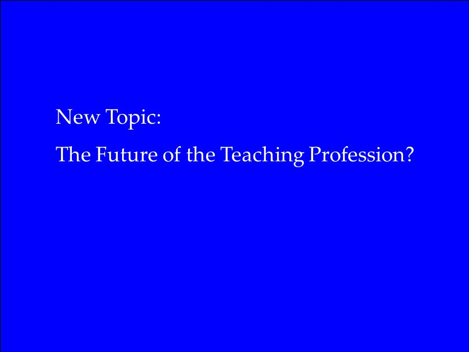 New Topic: The Future of the Teaching Profession?