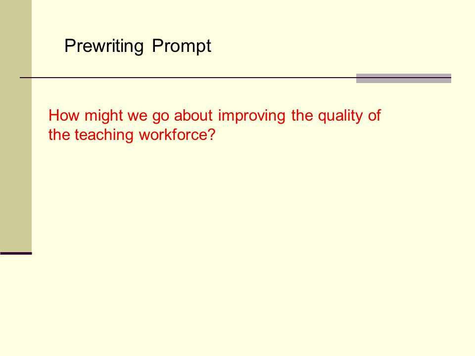 Prewriting Prompt How might we go about improving the quality of the teaching workforce?