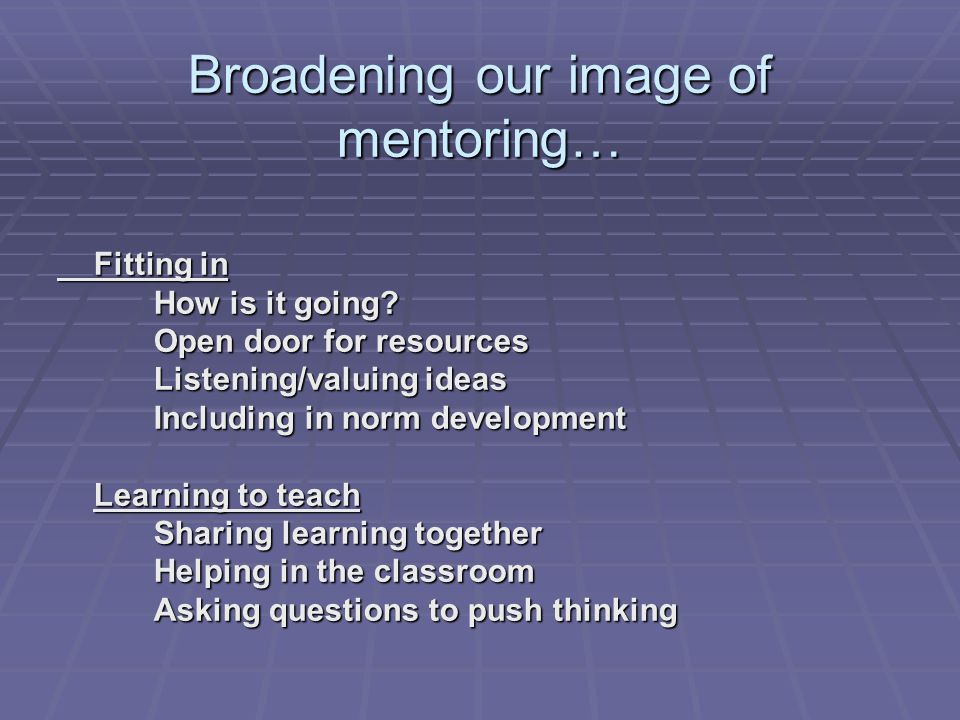 Broadening our image of mentoring… Fitting in How is it going.