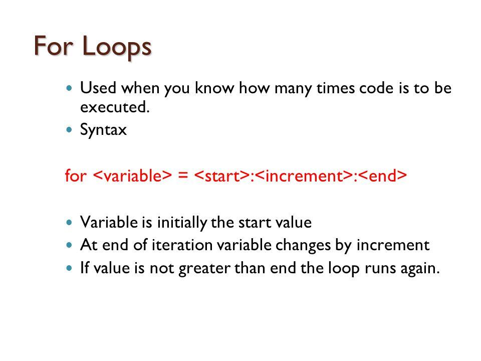 Example Problem total = 0; for i = 1:1:1000 loop starts at 1 total = total + i;loop increments by 1 end loop ends at 1000 disp(total);