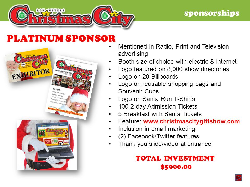 sponsorships PLATINUM SPONSOR Mentioned in Radio, Print and Television advertising Booth size of choice with electric & internet Logo featured on 8,00