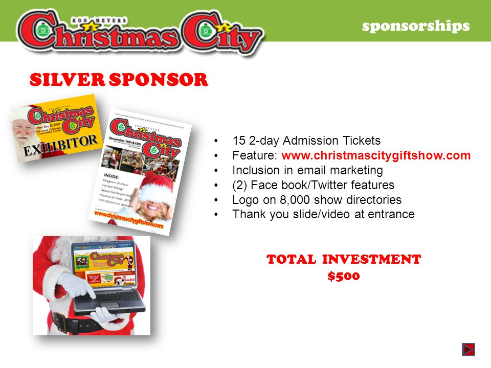 sponsorships SILVER SPONSOR 15 2-day Admission Tickets Feature: www.christmascitygiftshow.com Inclusion in email marketing (2) Face book/Twitter featu