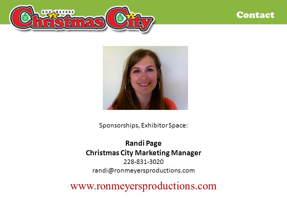 Contact Sponsorships, Exhibitor Space: Randi Page Christmas City Marketing Manager 228-831-3020 randi@ronmeyersproductions.com www.ronmeyersproduction