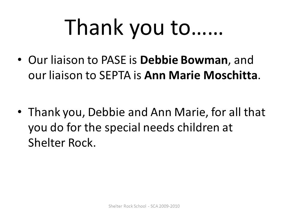 Thank you to…… Our liaison to PASE is Debbie Bowman, and our liaison to SEPTA is Ann Marie Moschitta.