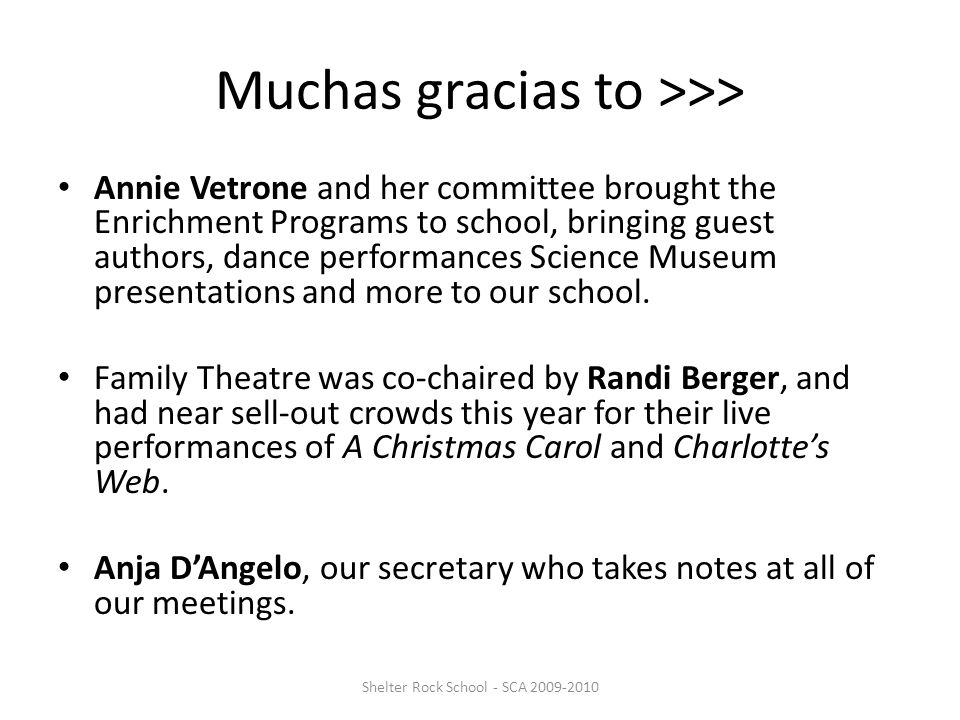 Muchas gracias to >>> Shelter Rock School - SCA 2009-2010 Annie Vetrone and her committee brought the Enrichment Programs to school, bringing guest authors, dance performances Science Museum presentations and more to our school.