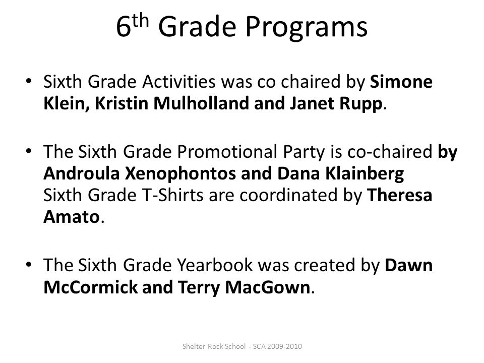6 th Grade Programs Sixth Grade Activities was co chaired by Simone Klein, Kristin Mulholland and Janet Rupp.