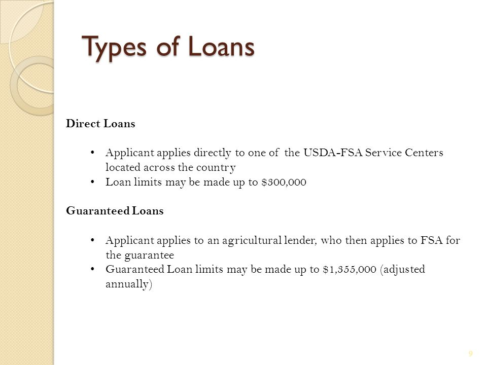Benefits of a Guaranteed Loan Provides an Insurance Policy for production agricultural loans ◦ FSA reimburses the lender up to 95% of the principal and interest lost when a borrower can not pay back the loan ◦ Mitigates risk when lending to borrowers who do not meet commercial lender underwriting standards ◦ Less risk means lower interests for your borrowers 10